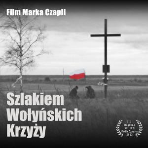 Ludobójstwo na Wołyniu - Szlakiem wołyńskich krzyży